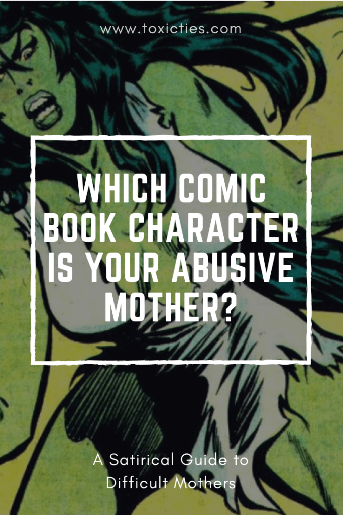 Which Comic Book Character Is Your Abusive Mother?